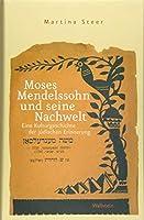 Moses Mendelssohn und seine Nachwelt: Eine Kulturgeschichte der juedischen Erinnerung