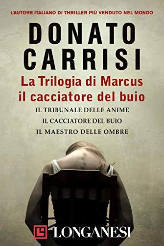 La Trilogia di Marcus, il cacciatore del buio: Il tribunale delle anime, Il cacciatore del buio, Il maestro delle ombre (Italian Edition)