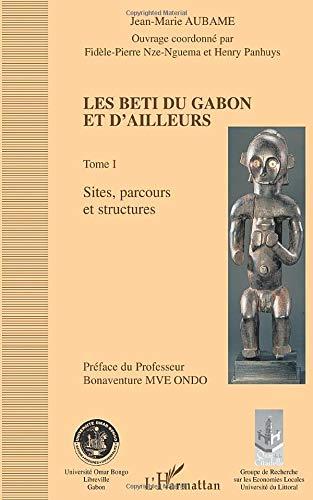 LES BETI DU GABON ET D'AILLEURS: Tome I : Sites, parcours et structures