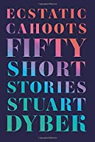 Ecstatic Cahoots: Fifty Short Stories
