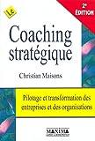 Le coaching stratégique - Pilotage et transformation des entreprises et des organisations