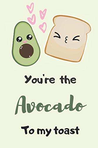 You're the Avocado to My Toast: 6x9 Journal for Writing Down Daily Habits Diary Notebook For Avocado lovers