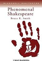 Phenomenal Shakespeare (Wiley-Blackwell Manifestos)