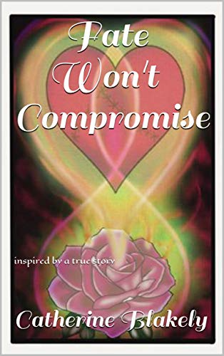 Fate Won't Compromise: inspired by a true story (English Edition)