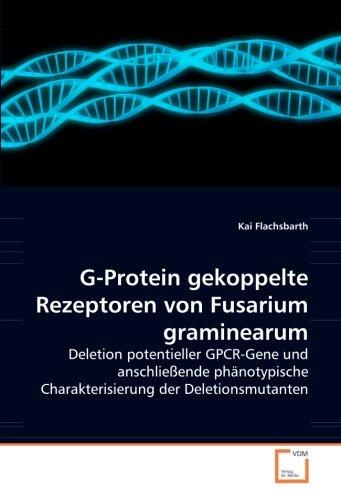 G-Protein gekoppelte Rezeptoren von Fusarium graminearum: Deletion potentieller GPCR-Gene und anschließende phänotypische Charakterisierung der Deletionsmutanten