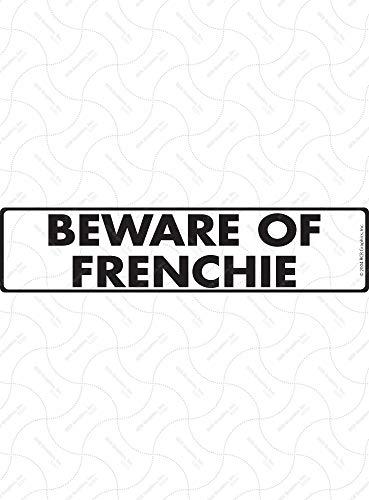 SignsWithAnAttitude Warning! Beware of Frenchie - French Bulldog Exterior Aluminum Dog Sign - 12' x 3'