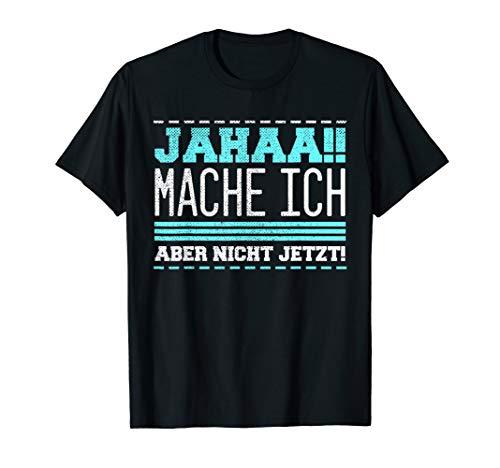 Jahaa!! Mach Ich Jetzt Aber Nicht! Lustige Sprüche T-Shirt