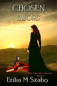 Chosen By The Sword: The Ancestors' Secrets, Book 2 by [Erika M Szabo]