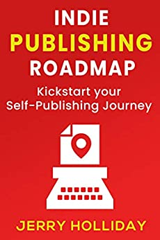 Indie Publishing Roadmap: Kickstart Your Self-Publishing Journey by [Jerry Holliday]