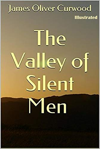 The Valley of Silent Men Illustrated (English Edition)