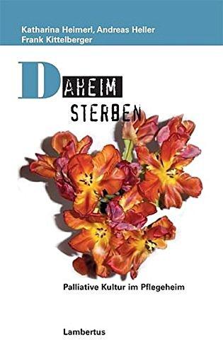 Daheim sterben: Palliative Kultur im Pflegeheim (Palliative Care und OrganisationsEthik)
