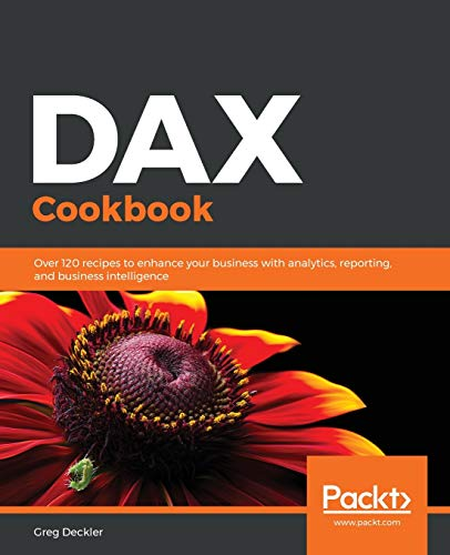 DAX Cookbook: Over 120 recipes to enhance your business with analytics, reporting, and business intelligence