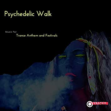Psychedelic Walk - Music For Trance Anthem And Festivals