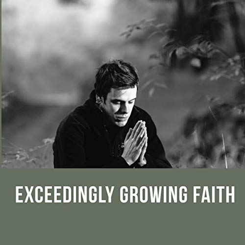 Exceedingly Growing Faith Audiobook By Kenneth E. Hagin cover art