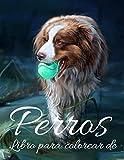 Libro para colorear de perros: Libro de colorear para adultos, adolescentes, niños, niñas, niños (el mejor regalo)