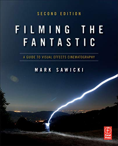 Filming the Fantastic, Second Edition: A Guide to Visual Effects Cinematography