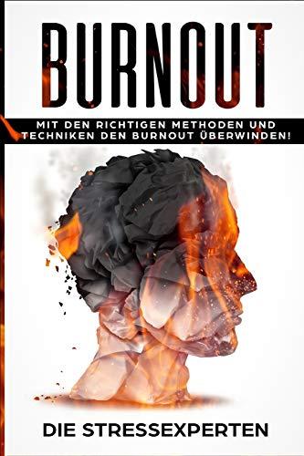 Burnout: Mit den richtigen Methoden und Techniken den Burnout überwinden