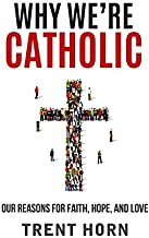 Why We're Catholic: Our Reasons for Faith, Hope, and Love PDF