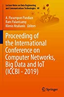 Proceeding of the International Conference on Computer Networks, Big Data and IoT (ICCBI - 2019) (Lecture Notes on Data Engineering and Communications Technologies (49))