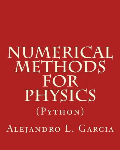 Compare Textbook Prices for Numerical Methods for Physics Python Second, Revised (Python) Edition ISBN 9781548865498 by Garcia, Alejandro L.
