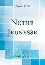 Notre Jeunesse (Classic Reprint) de Charles Peguy