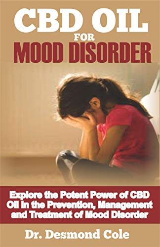CBD OIL FOR MOOD DISORDER: Explore the Potent Power of CBD Oil in the Prevention, Management and Treatment (English Edition)