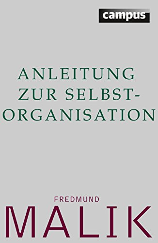 Anleitung zur Selbstorganisation (Die Malik ManagementSysteme)