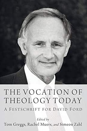 The Vocation of Theology Today: A Festschrift for David Ford