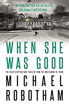 When She Was Good: The heart-stopping new thriller from the mastermind of crime (Cyrus Haven) by [Michael Robotham]