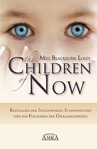 The Children of Now. Kristallkinder, Indigokinder, Sternenkinder und das Ph??nomen der ??bergangskinder by Meg Blackburn Losey (2008-02-06)