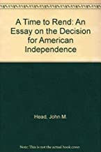 A Time to Rend: An Essay on the Decision for American Independence