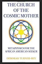 The Church of the Cosmic Mother: Metaphysics For the African American Seeker