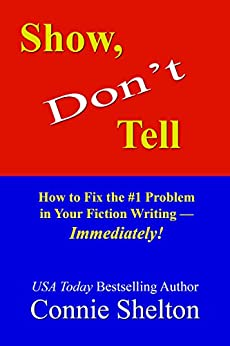 Show, Don't Tell: How to Fix the #1 Problem in Your Fiction Writing--Immediately! by [Connie Shelton]