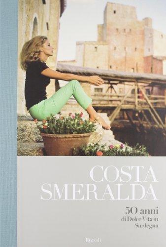 Costa Smeralda. 50 anni di dolce vita in Sardegna. Ediz. illustrata