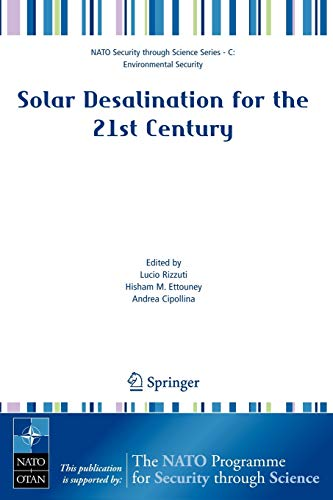 Solar Desalination for the 21st Century: A Review of Modern Technologies and Researches on Desalination Coupled to Renewable Energies (Nato Security through Science Series C:)