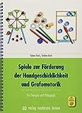Spiele zur Förderung der Handgeschicklichkeit und Grafomotorik: für Therapie und Pädagogik