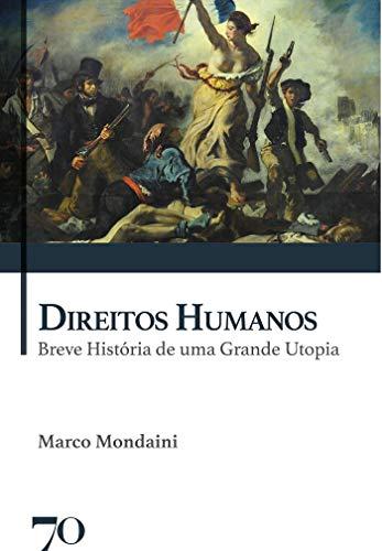 Direitos Humanos: Breve História de uma Grande Utopia