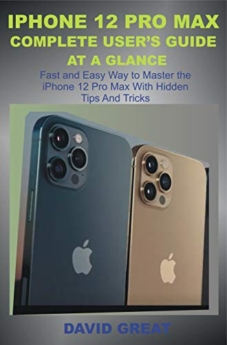 iPHONE 12 PRO MAX COMPLETE USER'S GUIDE AT A GLANCE : Fast and Easy Way to Master the iPhone 12 Pro Max With Hidden Tips and Tricks (English Edition)