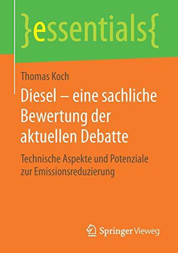 Diesel – eine sachliche Bewertung der aktuellen Debatte: Technische Aspekte und Potenziale zur Emissionsreduzierung (essentials)