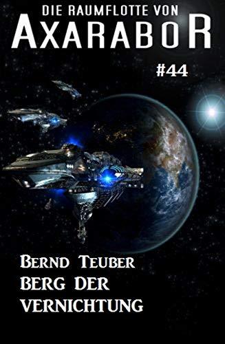 Die Raumflotte von Axarabor #44: Berg der Vernichtung