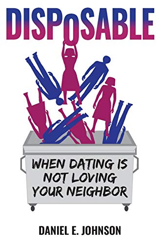 Disposable: When Dating Is Not Loving Your Neighbor