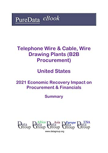 Telephone Wire & Cable, Wire Drawing Plants (B2B Procurement) United States Summary:...