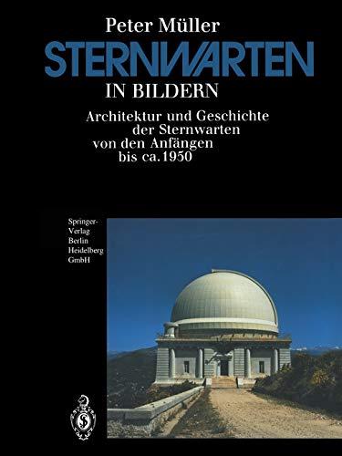 Sternwarten in Bildern: Architektur Und Geschichte Der Sternwarten Von Den Anfängen Bis Ca. 1950 (German Edition)