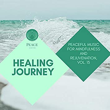 Healing Journey - Peaceful Music For Mindfulness And Rejuvenation, Vol. 13