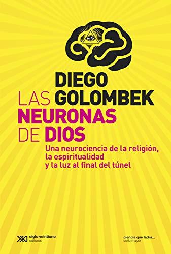 Las neuronas de Dios: Una neurociencia de la religión, la espiritualidad y la luz al final del túnel (Ciencia que ladra… serie Mayor)