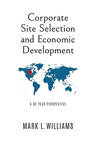 Compare Textbook Prices for Corporate Site Selection and Economic Development: A 30-YEAR PERSPECTIVE  ISBN 9798731727549 by Williams, Mark L