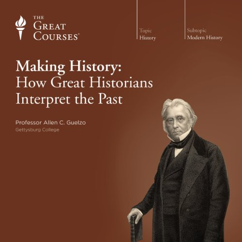 Making History: How Great Historians Interpret the Past                   By:                                                                                                                                 Allen C. Guelzo,                                                                                        The Great Courses                               Narrated by:                                                                                                                                 Allen C. Guelzo                      Length: 12 hrs and 15 mins     62 ratings     Overall 4.2