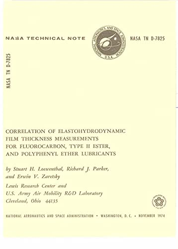 Correlation Of Elastohydrodynamic Film Thickness Measurements For Fluorocarbon Type 2 Ester, And Polyphenyl Ether Lubricants (English Edition)