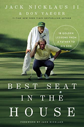 Best Seat in the House: 18 Golden Lessons from a Father to His Son