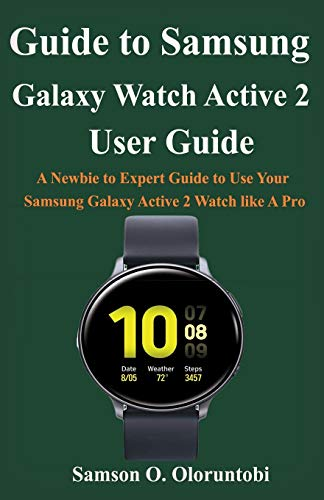 Guide to Samsung Galaxy Watch Active 2: A Newbie to Expert Guide to Use Your Samsung Galaxy Active 2 Watch like A Pro